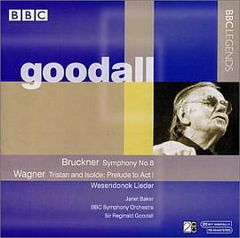 Reginald Goodall... - Bruckner: Symphony No. 8 / Wagner: Tristan und Isolde: Prelude to Act I