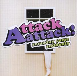 Attack! Attack! - Someday Came Suddenly