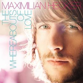 麦斯米兰 Maximilian Hecker - The Whereabouts Of Love